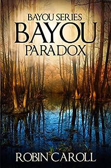 Bayou Paradox (Bayou Series Book 4) by [Caroll, Robin]