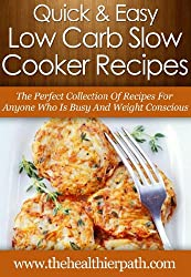 Low Carb Slow Cooker Recipes: The Perfect Collection of Recipes for Anyone Who Is Busy and Weight Conscious (Quick & Easy Recipes) (English Edition)