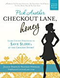 Pick Another Checkout Lane, Honey: Learn Coupon Strategies to Save $1000s at the Grocery Store