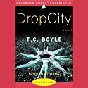 Drop City Audiobook by T. Coraghessan Boyle Narrated by Richard Poe