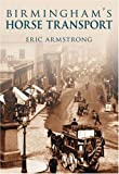 Birmingham's Horse Transport, Eric Armstrong, 0752446134