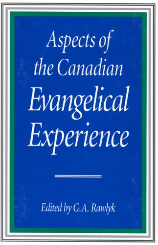 Aspects of the Canadian Evangelical Experience (McGill-Queen's Studies in the History of Religion)