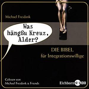 Was hängßu Kreuz, Alder? Die Bibel für Integrationswillige Hörbuch