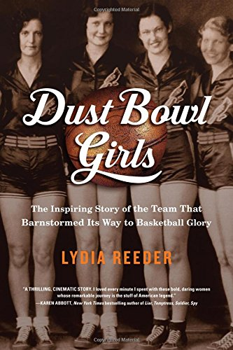 Dust Bowl Girls: The Inspiring Story of the Team That Barnstormed Its Way to Basketball Glory (Whos The Best Basketball Player Right Now)