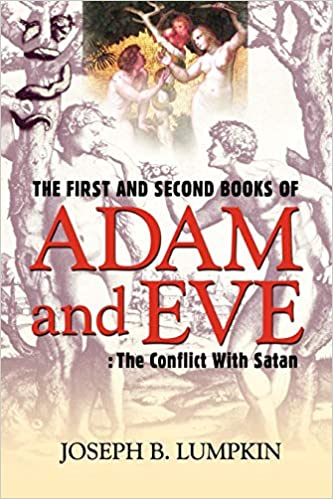 The First And Second Books Of Adam And Eve The Conflict With Satan Lumpkin Dr Joseph 9781933580524 Amazon Com Books