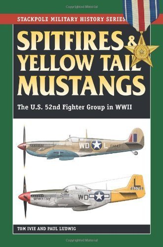 Spitfires & Yellow Tail Mustangs: The U.S. 52nd Fighter Group in WWII (Stackpole Military History Series) by Tom Ivie (2013-09-01)