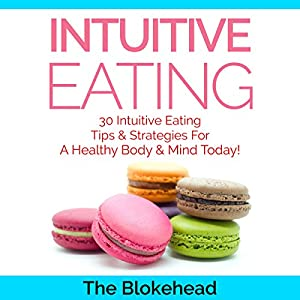 Intuitive Eating: 30 Intuitive Eating Tips & Strategies for a Healthy Body & Mind Today! Audiobook