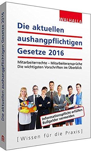 Die aktuellen aushangpflichtigen Gesetze 2016: Mitarbeiterrechte - Mitarbeiteransprüche; Die wichtigsten Vorschriften im Überblick; Mit Kordel zum Aushängen