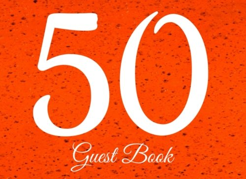 Read Online 50 Guest Book: 104 Pages - Paperback - 8.25 x 6 Inches (Party Guest Book) (Volume 81) PDF