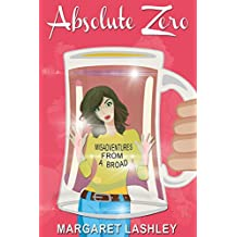 Absolute Zero: Misadventures From A Broad (Val & Pals Book 1)