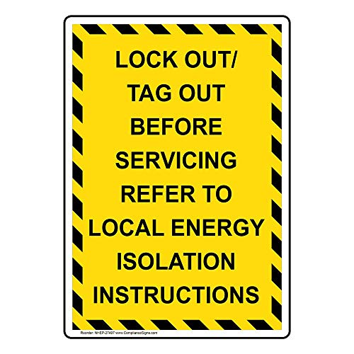 Lockout Tags Isolation - Lock Out/Tag Out Before Servicing Refer to Local Energy Isolation Instructions Sign, Yellow 14x10 in. Aluminum by ComplianceSigns