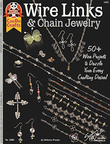 (Wire Links & Chain Jewelry: 50+ Wire Projects to Dazzle Your Every Crafting Desire (Can Do Crafts Design Originals))