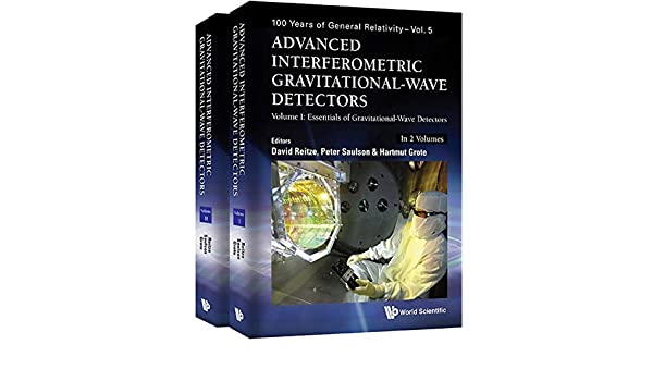 Advanced Interferometric Gravitational-Wave Detectors:(In 2 Volumes)Volume I: Essentials of Gravitational-Wave DetectorsVolume II: Advanced LIGO, ...