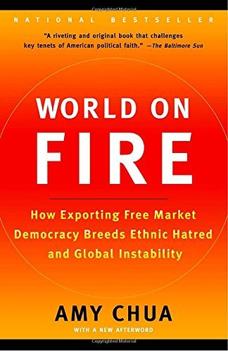 World on Fire: How Exporting Free Market Democracy Breeds Ethnic Hatred and Global Instability
