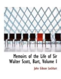 Memoirs of the Life of Sir Walter Scott, Bart, John Gibson Lockhart, 0554610795