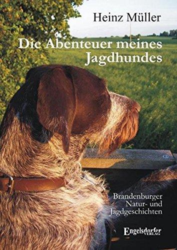 Die Abenteuer meines Jagdhundes: Brandenburger Natur- und Jagdgeschichten