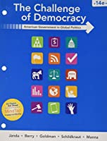 Bundle: The Challenge of Democracy: American Government in Global Politics, Loose-leaf Version, 14th + LMS Integrated MindTap Political Science, 1 term (6 months) Printed Access Card