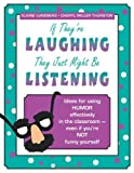 img - for If They're Laughing, They Just Might be Listening: Ideas for Using Humor Effectively in the Classroom, Even If You're Not Funny Yourself by Elaine Lundberg (1-Apr-2002) Paperback book / textbook / text book