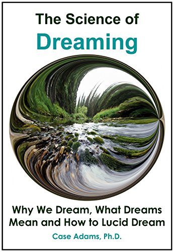 The Science Of Dreaming Why We Dream What Dreams Mean And How To