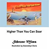 Higher Than You Can Soar, Shbrone Mims, 143271838X