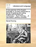 A New Grammar of the English Language; or, an Easy Introduction to the Art of Speaking and Writing English with Propriety and Correctness, Daniel Fenning, 1140744453