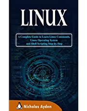 Linux: A Complete Guide to Learn Linux Commands, Linux Operating System and Shell Scripting Step-by-Step