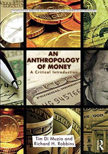 An Anthropology of Money (Routledge Series for Creative Teaching and Learning in Anthropology)