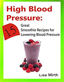 High blood pressure 15 great smoothie recipes for lowering blood high blood pressure 15 great smoothie recipes for lowering blood pressure by mirth forumfinder Choice Image