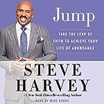 Jump: Take the Leap of Faith to Achieve Your Life of Abundance | Steve Harvey