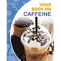 Your Body on Caffeine (Nutrition and Your Body)