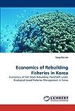 Economics of Rebuilding Fisheries in Kore, Sang-Go Lee, 383839898X