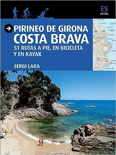Pirineo de Girona. Costa Brava. 51 Rutas a pie, en bicicleta y en ...