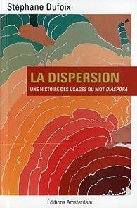 La dispersion : Une histoire des usages du mot diaspora par Stéphane Dufoix