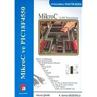 MikroC ve PIC18F4550: MikroC İle PIC Programlama / Uygulamalı Öğretim Serisi