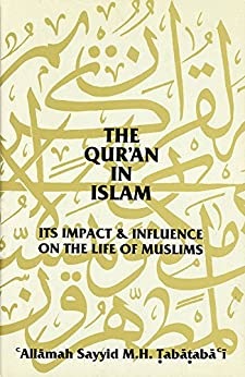 The Qur'an in Islam: Its Impact & Influence on the Life of Muslims by [Tabataba`i, `Allamah Sayyid M. H.]