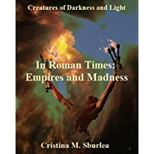 In Roman Times: Empires and Madness (Creatures of Darkness and Light Book 2)