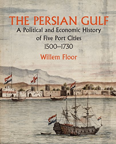 The Persian Gulf: A Political and Economic History of Five Port Cities 1500-1730 (Mage Persian Gulf Series Book 1)