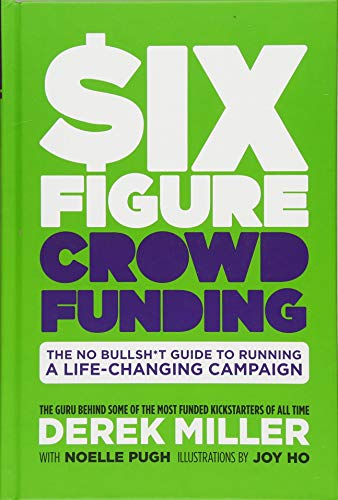 [E.B.O.O.K] Six Figure Crowdfunding: The No Bullsh*t Guide to Running a Life-Changing Campaign RAR
