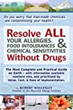 Resolve All Your Allergies, Food Intolerances, and Chemical Sensitivities Without Drugs, Robert Wellesley, 1480159948