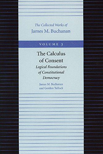The Calculus of Consent: Logical Foundations of Constitutional Democracy (The Collected Works of James M. Buchanan, Vol.