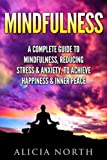 Mindfulness: A Complete Guide to Mindfulness, Reducing Stress & Anxiety, to Achieve Happiness & Inner Peace