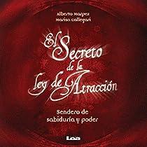 EL SECRETO DE LA LEY DE ATRACCIÓN [THE SECRET OF THE LAW OF ATTRACTION]: SENDERO DE SABIDURÍA Y PODER