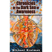 Chronicles of the Dark See of Awareness: Report about esoteric journey into spiritual world beyond our regular perception.