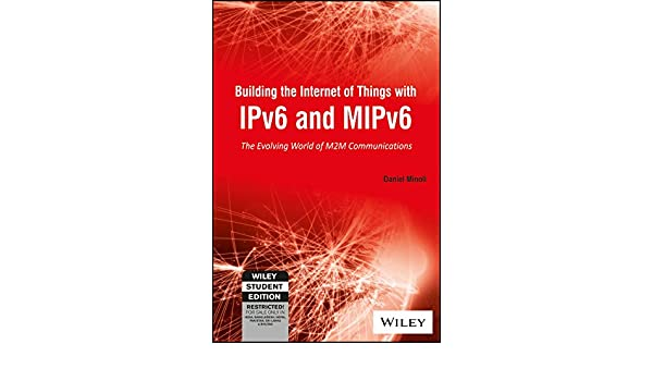 building the internet of things with ipv6 and mipv6 minoli daniel