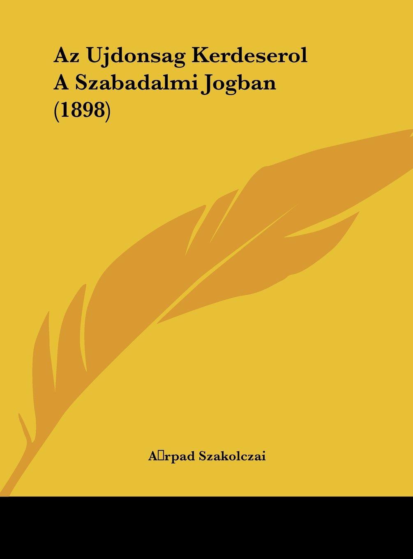 Az Ujdonsag Kerdeserol A Szabadalmi Jogban (1898) (Hebrew Edition) pdf epub
