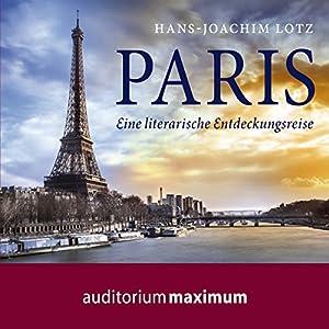 Paris: Eine literarische Entdeckungsreise Hörbuch