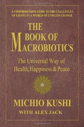 The Book of Macrobiotics: The Universal Way of Health, Happiness & Peace by Michio Kushi (2012-11-15)