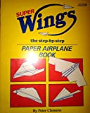 img - for Superwings: The Step-By-Step Paper Airplane Book book / textbook / text book