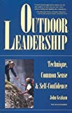 outdoor leadership technique common sense and self confidence by john graham 1997 06 01