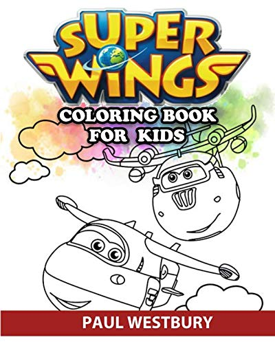 Super Wings Coloring Book for Kids: Coloring All Your Favorite Super Wings Characters